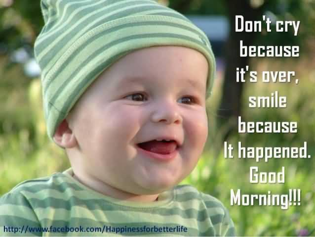Dont Cry Because Its Over Smile Because It Happened Good Morning
