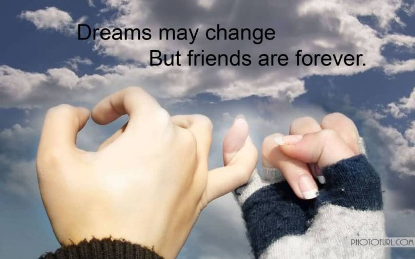 dreams may change but friends are forever Best Friend Quotes