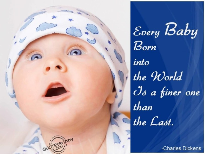 Every Daby Born Into The World Is A Finer One Than The Last