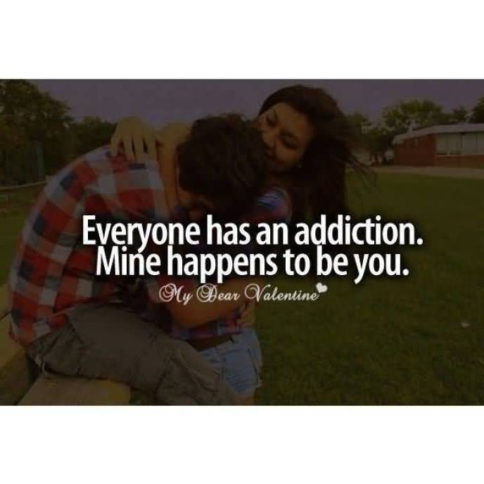 Everyone Has An Addiction Mine Happens To Be You