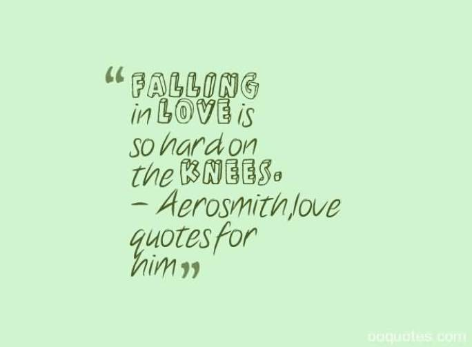 Falling In Love Is So Hard On The Knees Aeromith Love Quotes For Him