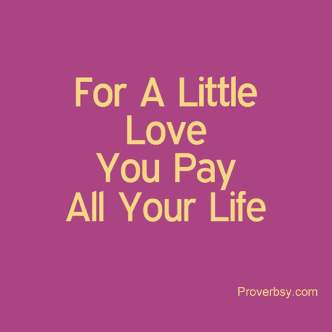 For A Little Love You Pay All  Your Life