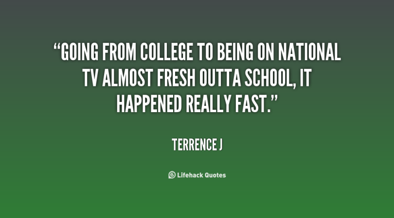 going from college to being on national tv almost fresh outta school, it happened really fast. terrence ji