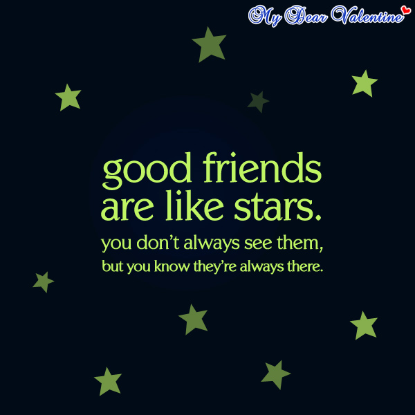 good friends are like stars. you dont always see them, but you know they're always there.