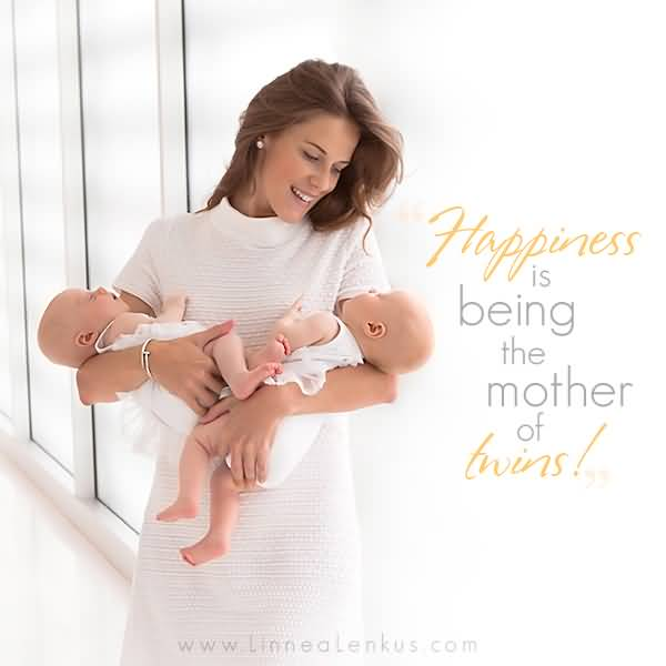 Happiness Is Being The Mother Of Twins