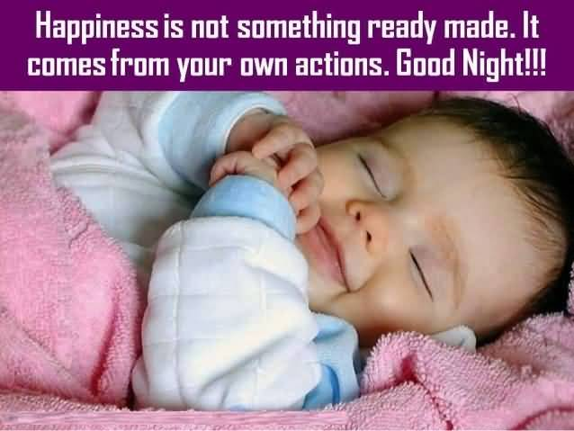 Happiness Is Not Something Ready Made It Comes From Your Own Actions Good Night