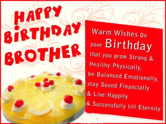 happy birthday brothday warm wishes on you birthday that you grow strong and healthy physically, be balanced emotionally, stay sound financially & live happily & successfully t
