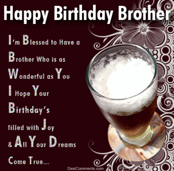 happy birthday brother im blessed to have a brother who is as wonderful as you i hope your birthday's filled with joy and all your dreams come true.. Birthday Quotes For Brother