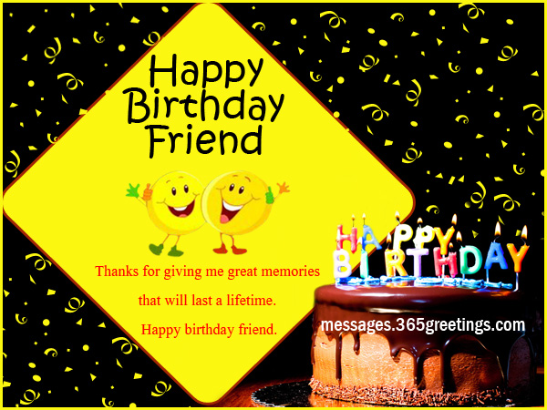 Happy Birthday Friend Thanks For Giving Me Great Memories That Will Last A Lifetime Happy Birthday Friend