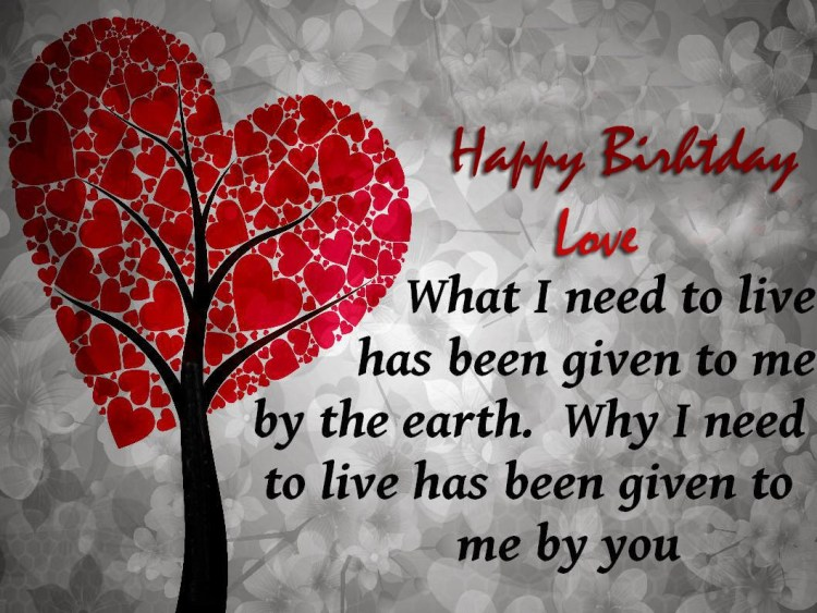 happy birthday love what i need to live has been given to me by the earth. why i need to live has been given to me by you.