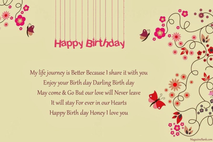 happy birthday my life journey is better because i share it with you enjoy your birth day darling birth day my come and go but our love will never leave it will stay for ever in our he