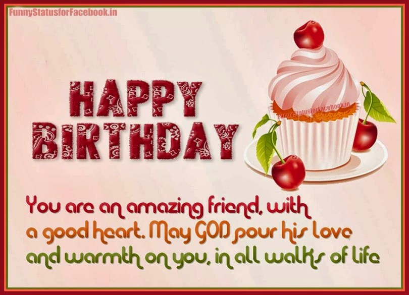 Happy Birthday You Are An Amazing Friend With A Good Heart May God Port His Love And Warmth On You In All Walk Of Life