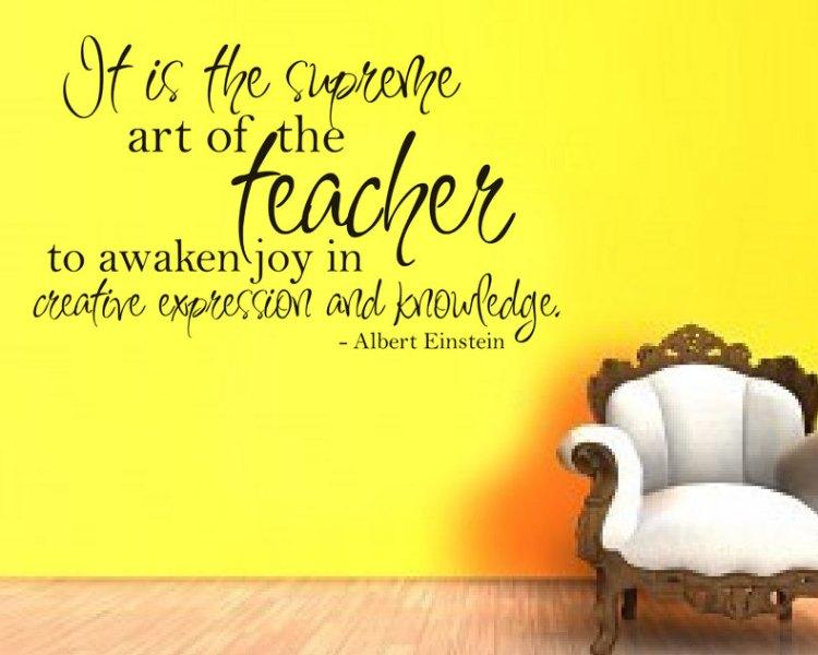 his the suprevne art of the teacher to awaken joy in creative expression and knowledge. albert einstein