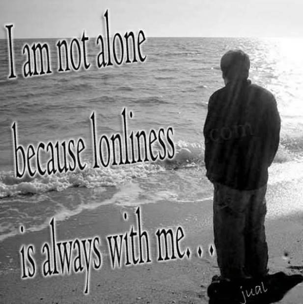 I Am Not A Alone Because Lonliness Is Always With Me