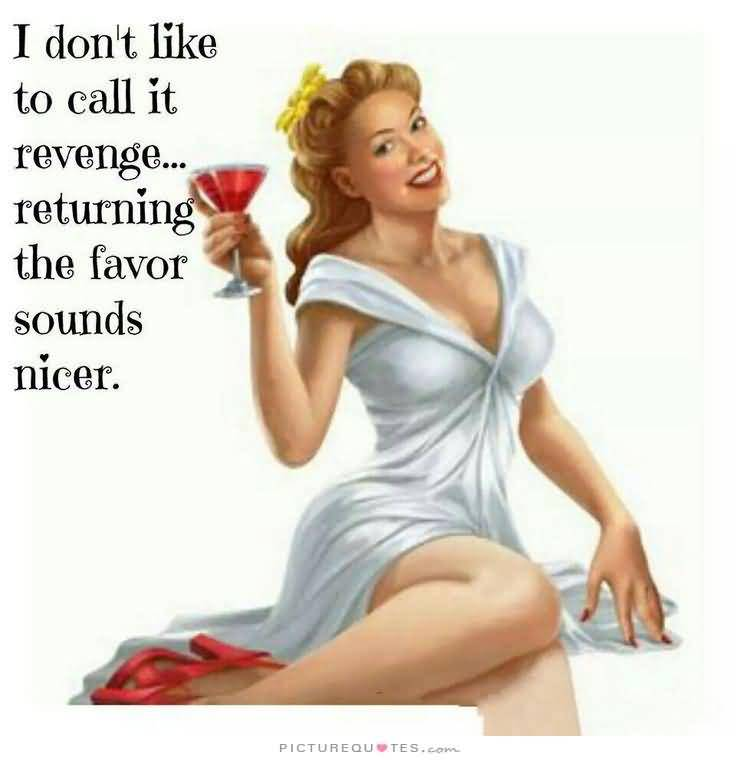 I Dont Like To Call It Revenge Returning The Favor Soungs Nicer