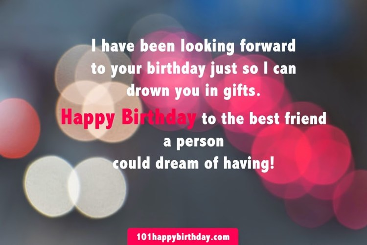 I Have Been Looking Forward To Your Birthday Just So I Can Drown You In Gifts Happ Girthday To The Best Friend A Person Could Dream Of Having