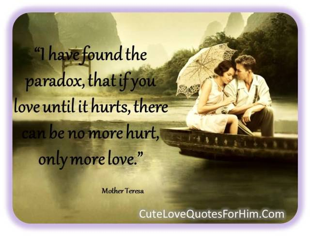 I Have Found The Paradox That If You Love Until It Hurts Thre Can Be No More Hurt Only More Love Mother Teresa
