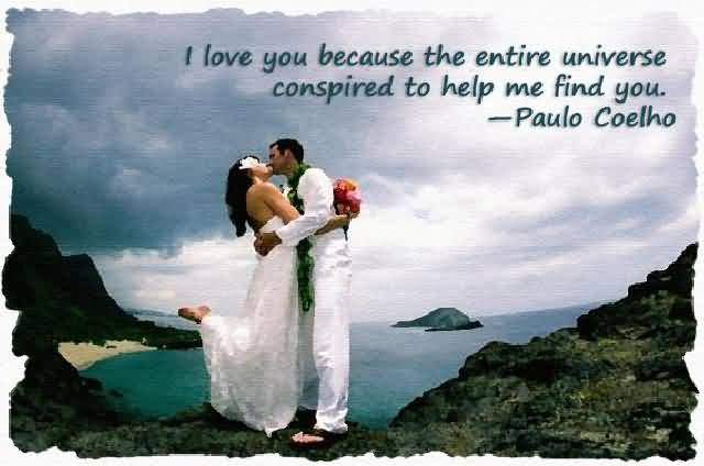 I Love You Because The Entire Universe Conspired To Help Me Find You Paulo Coelho