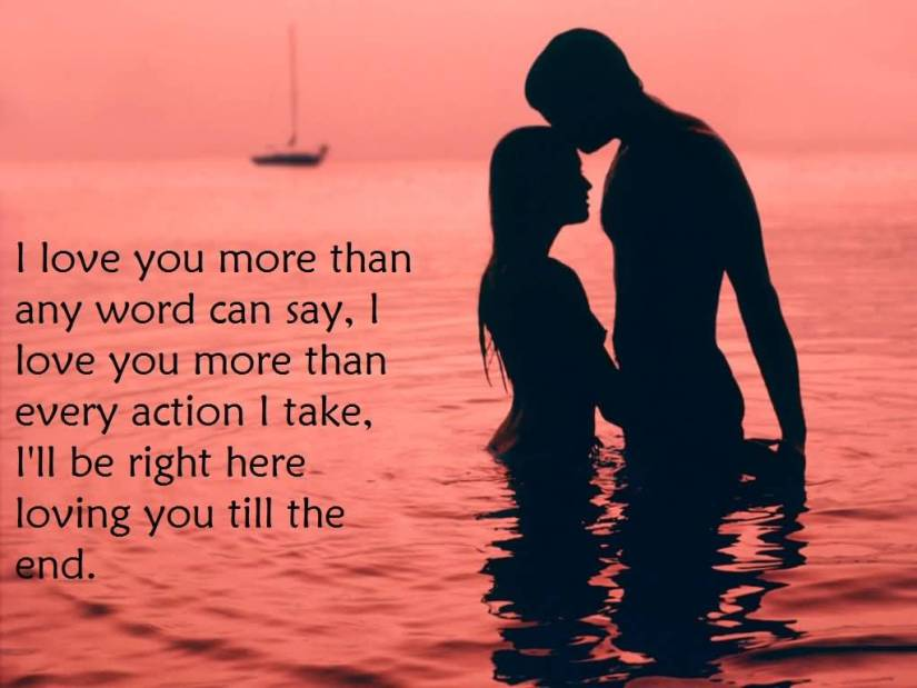 I Love You More Than Any Word Can Say I Love You More Than Every Action I Take Ill Be Right Here Loving You Till The End
