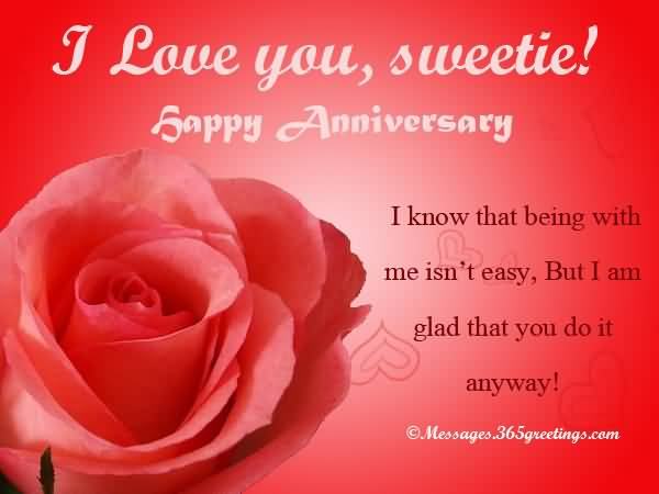 I Love You Sweetie Happy Anniversary I Know That Being With Me Isnt Easy But I Am Glad That You Do It Anyway