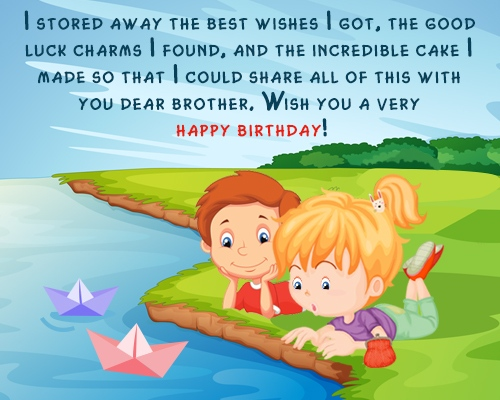 i stored away the best wishes i got, the good luck charms i found, and the incredible cake made so that i could share all of this with you dear borther, wish you a very happy bi