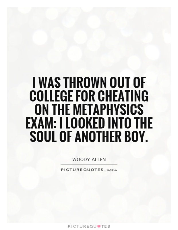i was thrown out of college for cheating on the metaphysics exam; i looked into the soul of another boy woody allen