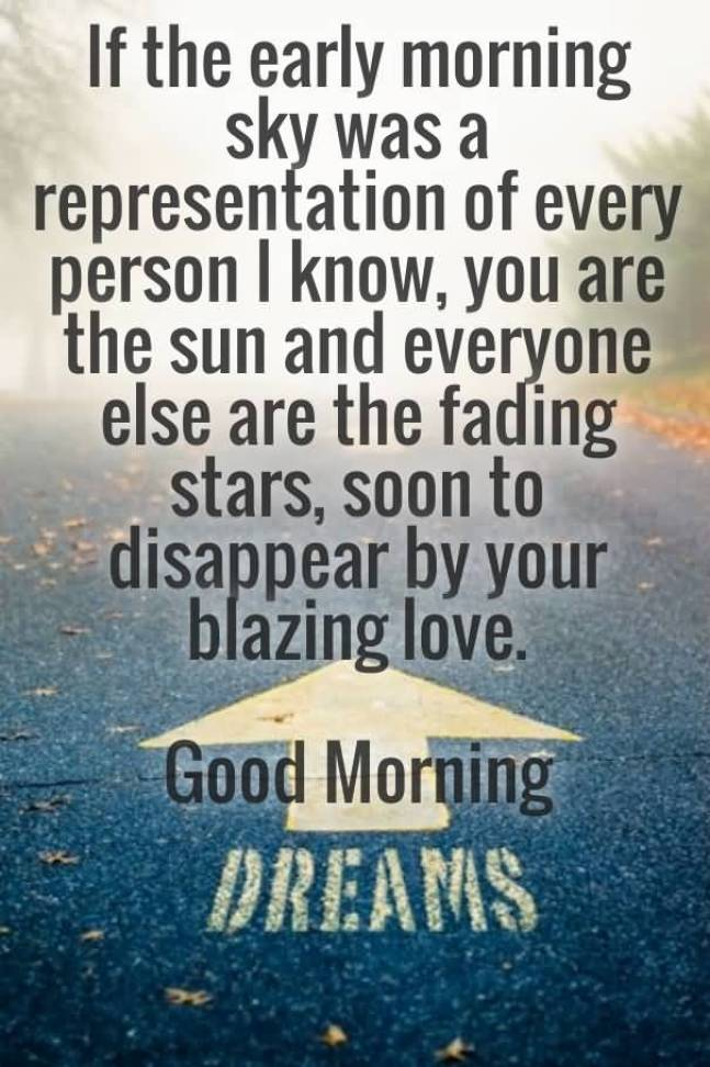 If The Early Morning Sky Was A Representation Of Every Person I Know You Are The Sun And Everyone Else Are The Fading Stars Soon To Disappear By Your Blazing Love Good Morning
