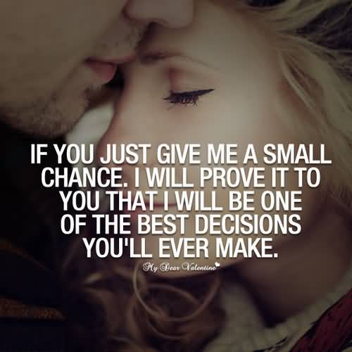 If You Just Give Me A Small Change I Will Prove It To You That I Will Be One Of The Best Decisions Youll Ever Make
