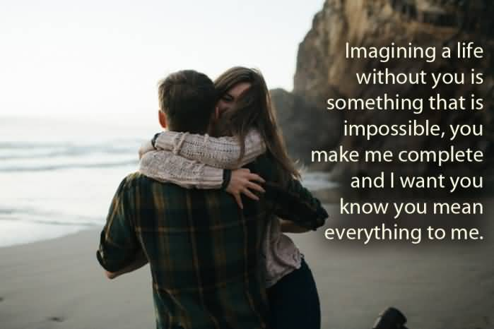 Imagining A Life Without You Is Something That Is Impossibleyou Make Me Complete And I Want You Know You Mean Everything To Me