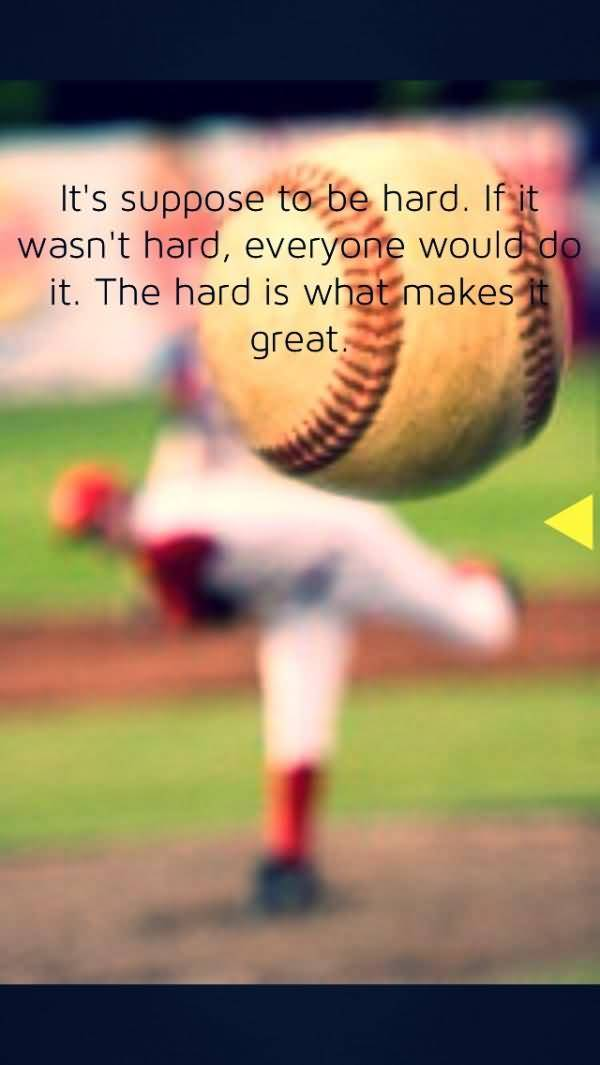Its Suppose To Be Hard If It Wast Hard Everyone Would Do It The Hard Is What Makes It Great