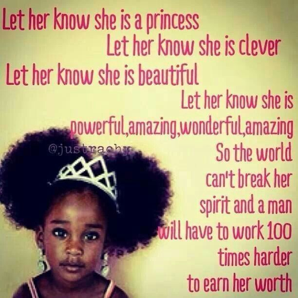 Let Her Know She Is A Princess Let Her Know She Is Clever Let Her Know She Is Beautiful Let Her Know She Is Powerful Amazing Wonderful Amazing So The World Cant Brak Her Spirit
