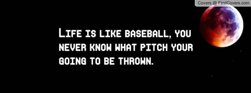 Life Is Like Baseball You Never Know What Pitch You Going To Be Thrown