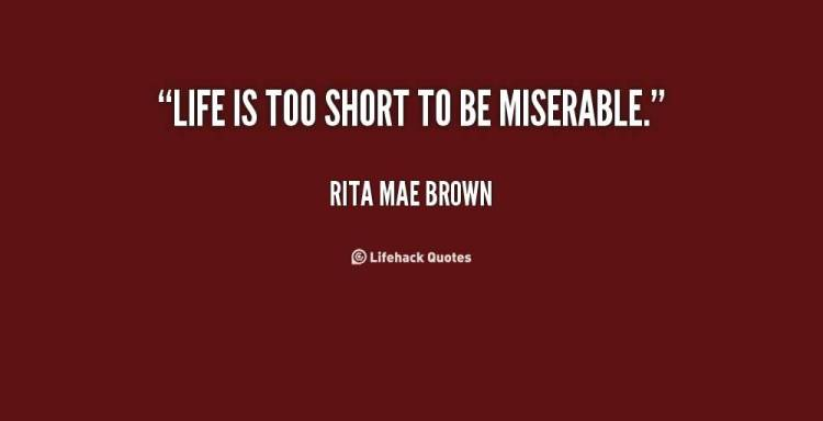 Life Is Too Short To Be Miserable Rita Mae Brown