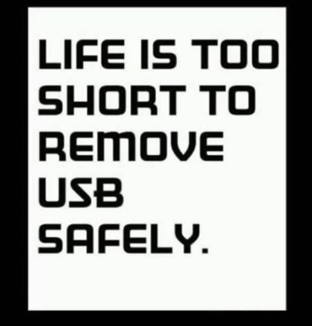 Life Is Too Short To Remove Usb Safely