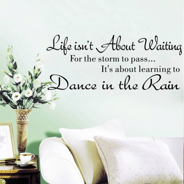Life Isnt About Waiting For The Storm To Pass Its About Learning To Dance In The Rain