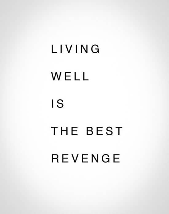 Living Well Is The Best Revenge Revenge Quotes