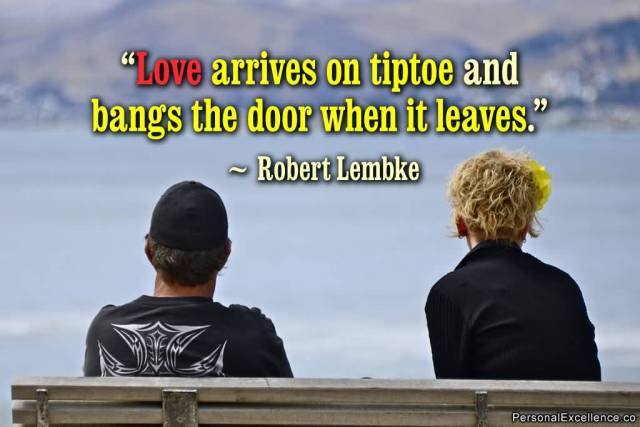 Love Arrives On Tiptoe And Bangs The Door When It Leaves Robert Lembke