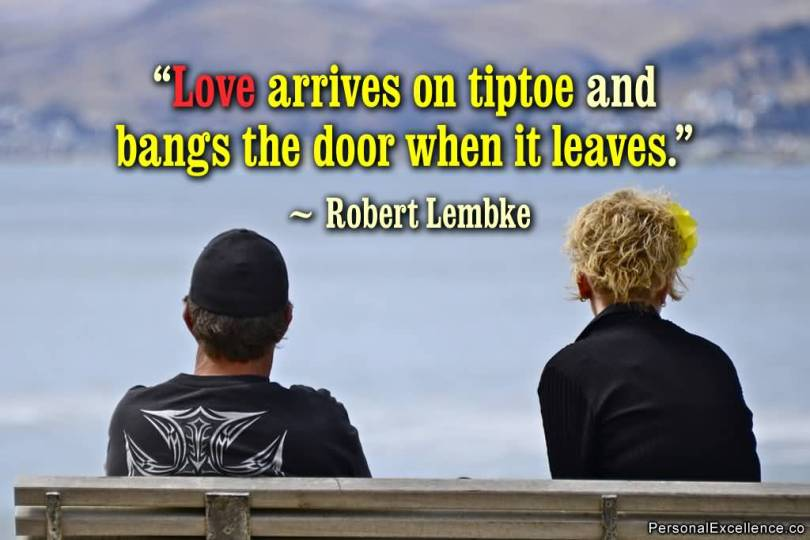 Love Arrives On Tiptoe And Bangs The Door When It Leaves Robert Lembke