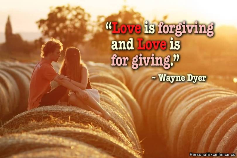 Love Is Forgiving And Love Is For Giving Wayne Dyer