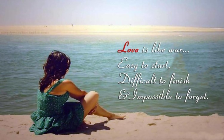 Love Is Like War Easy To Start Difficult To Finish Impossible To Forget