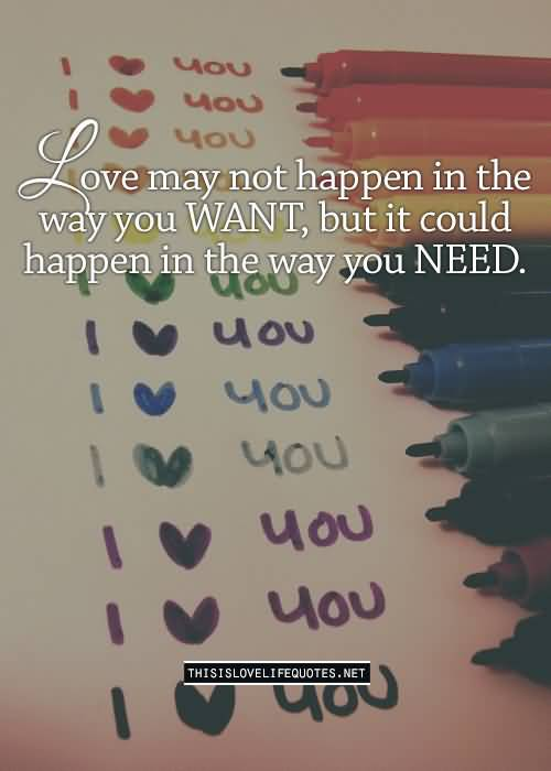 Love May Not Happen In The Way You Want But It Could Happen In The Way You Need