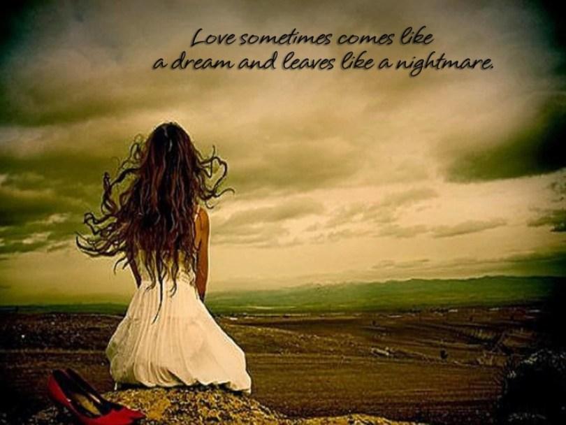 Love Sometimes Comes Like A Dream And Leaves Like A Hightmare
