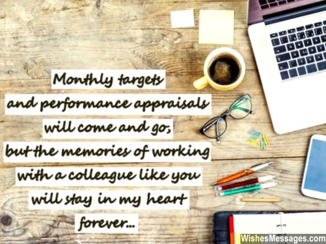 monthly targets and perfomance appraisals will come and go but the memories of working with a colleague like you will stay in my heart foreever