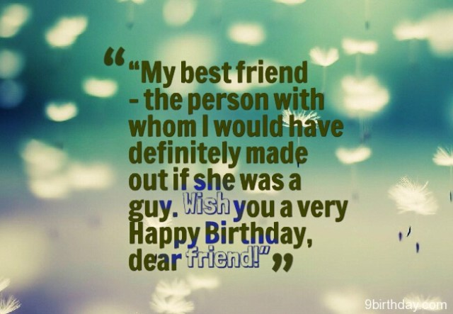 My Best Friend The Person With Whom I Would Have Definitely Made Out If She Was Guy Wish You A Very Happy Birthday Dear Friends