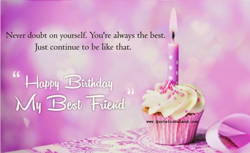 Never Doubt On Yourself Youre Always The Best Just Continue To Be Like That Happy Bithday My Best Friend