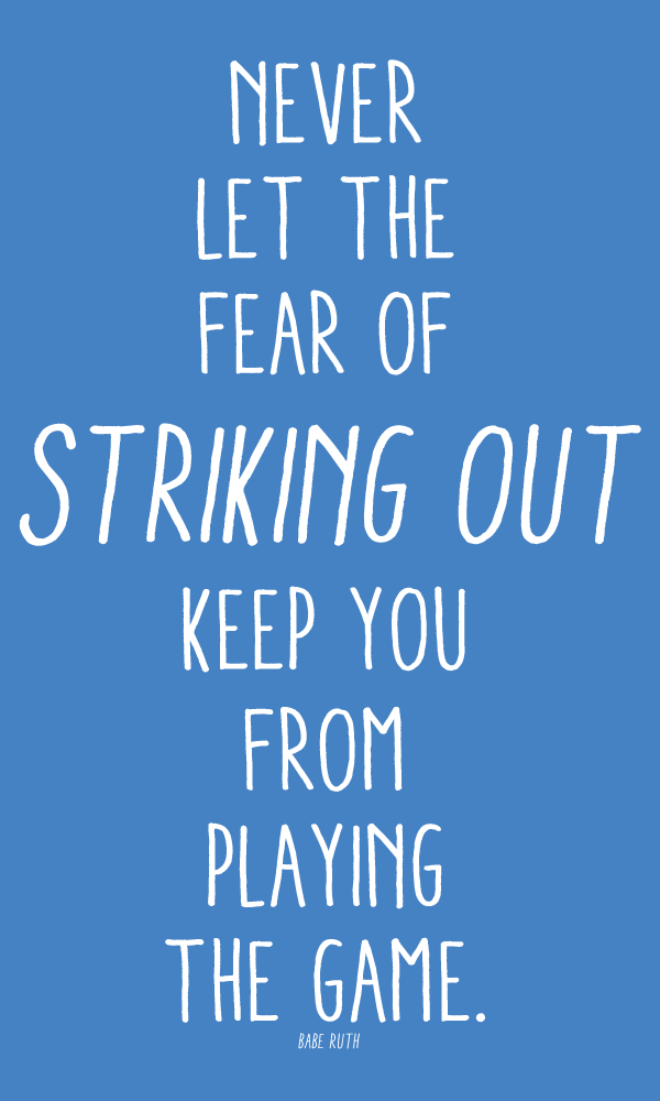 Never Let The Rear Of Striking Out Keep You From Playing The Game