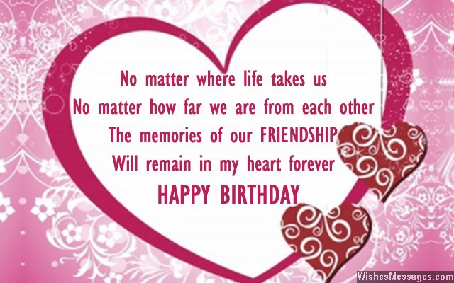 No Matte Where Life Takes Us No Matter How Far We Are From Each Other The Memories Of Our Friendship Will Ramain In My Heart Forever Happy Birthday