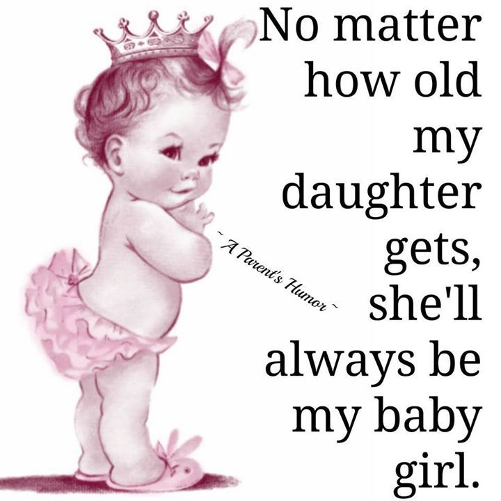 No Matter How Old My Daughter Gets Shell Always Be My Baby Girl