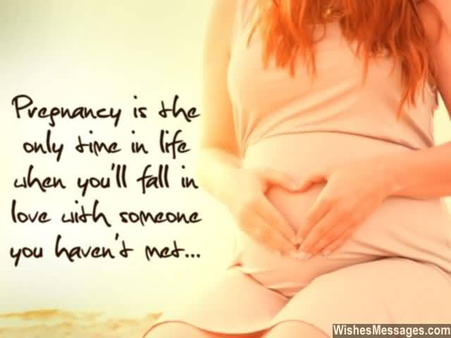 Pregnancy Is The Only In Life When Youll Fall In Love With Someone You Havent Med