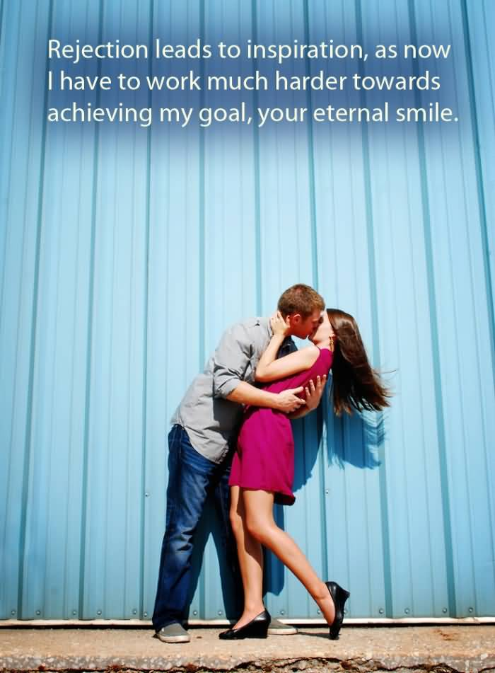 Rejection Leads To Inspiration As Now I Have To Work Much Harder Towards Achieving My Goalyour Eternal Smile